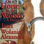 At Home on a Horse in the Woods: a Memoir – Janet Wolanin Alexander